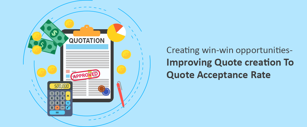 Improving Quote creation To Quote Acceptance Rate