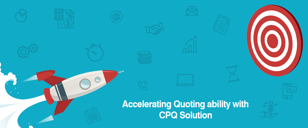Accelerating Quoting ability with CPQ Solution