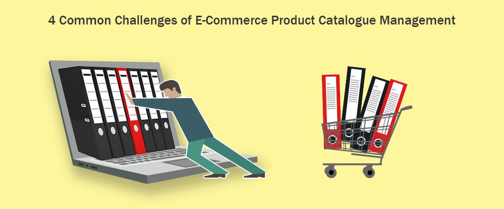 4 Common Challenges of E-Commerce Product Catalogue Management