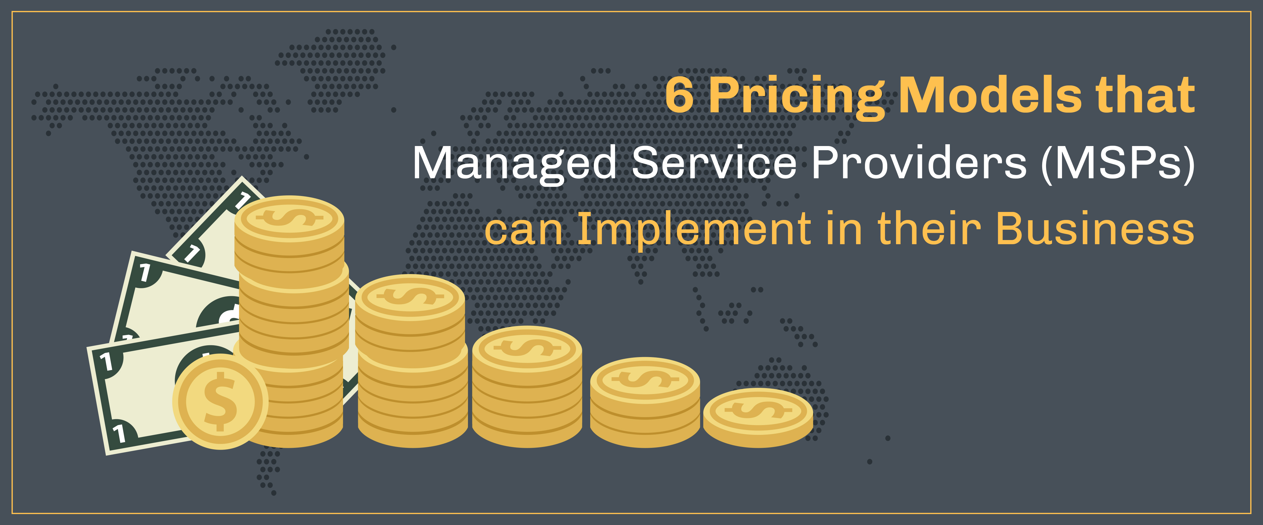 6 Pricing Models that Managed Service Providers (MSPs) can Implement in their Business
