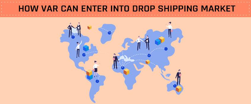 How VAR can enter into Dropshipping Market?
