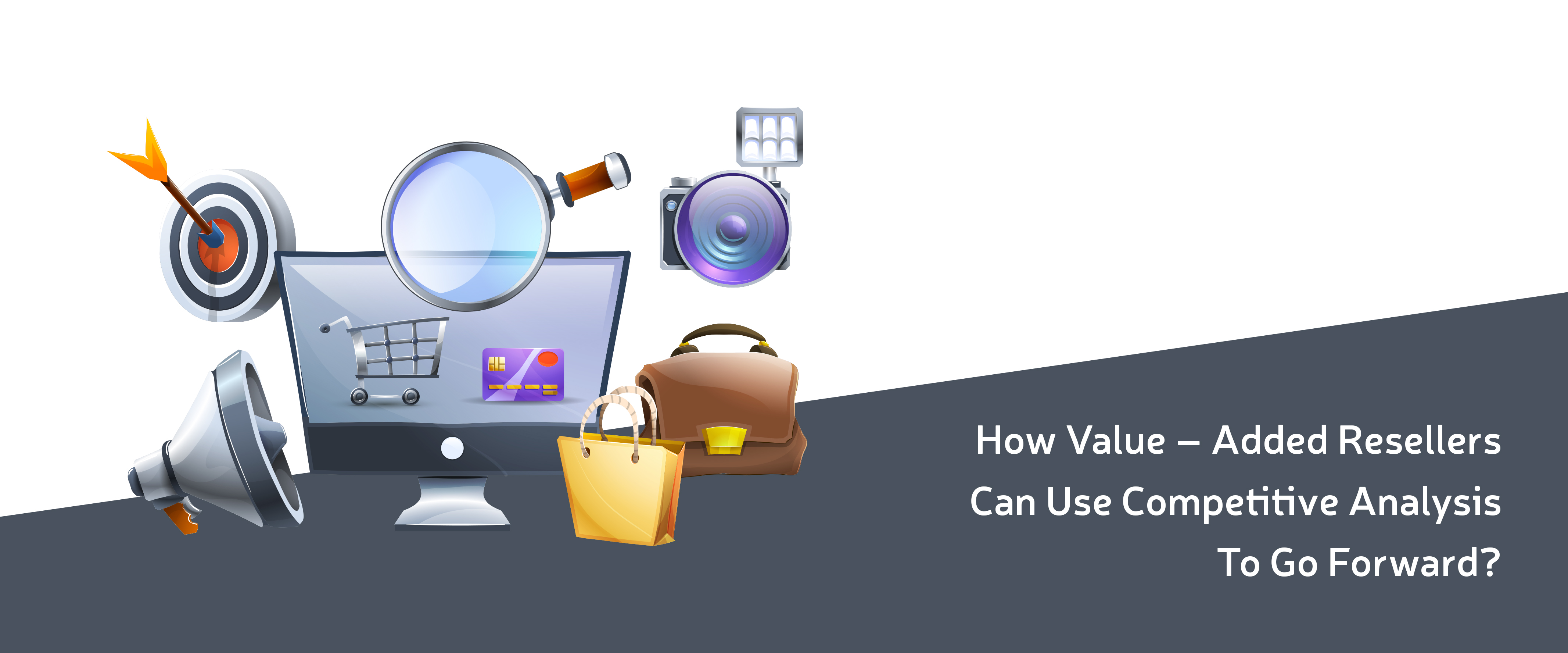 How Value – Added Resellers Can Use Competitive Analysis To Go Forward?