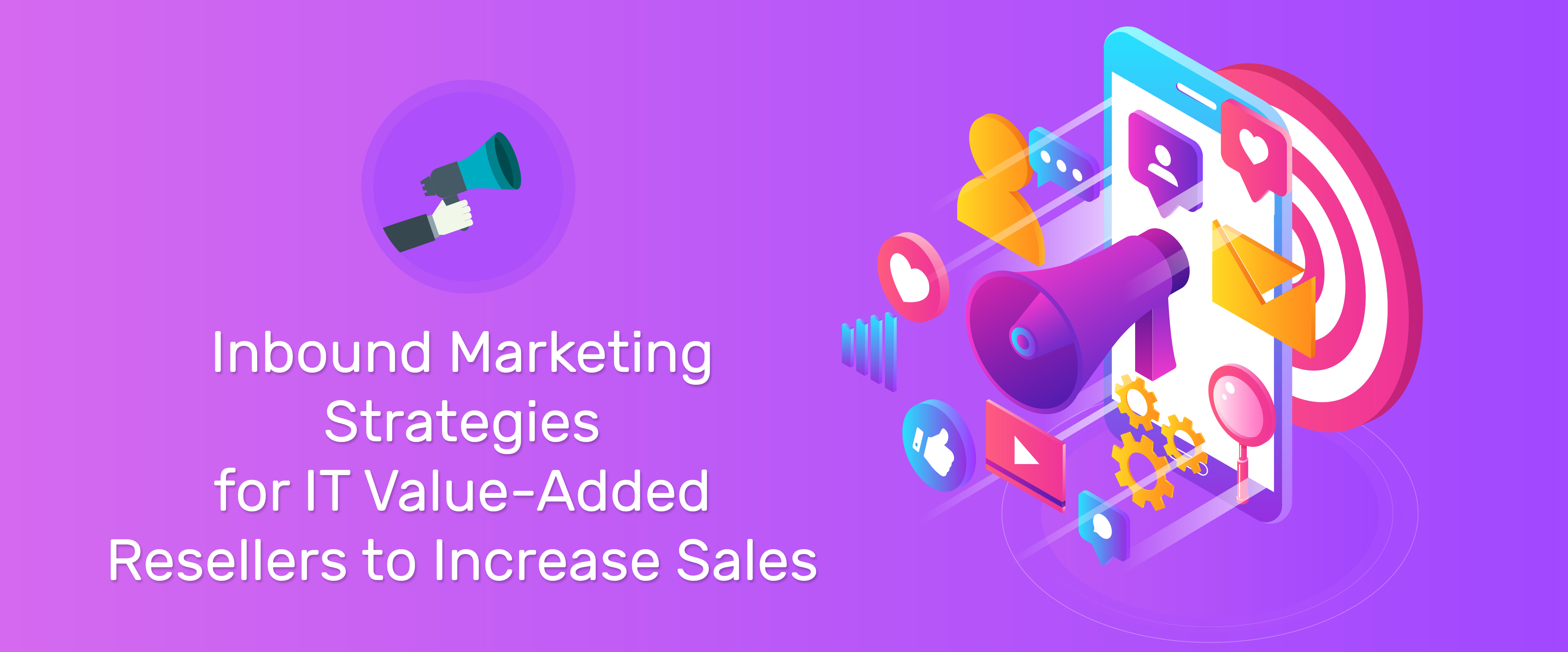 Inbound Marketing Strategies for IT Value-Added Resellers to Increase Sales
