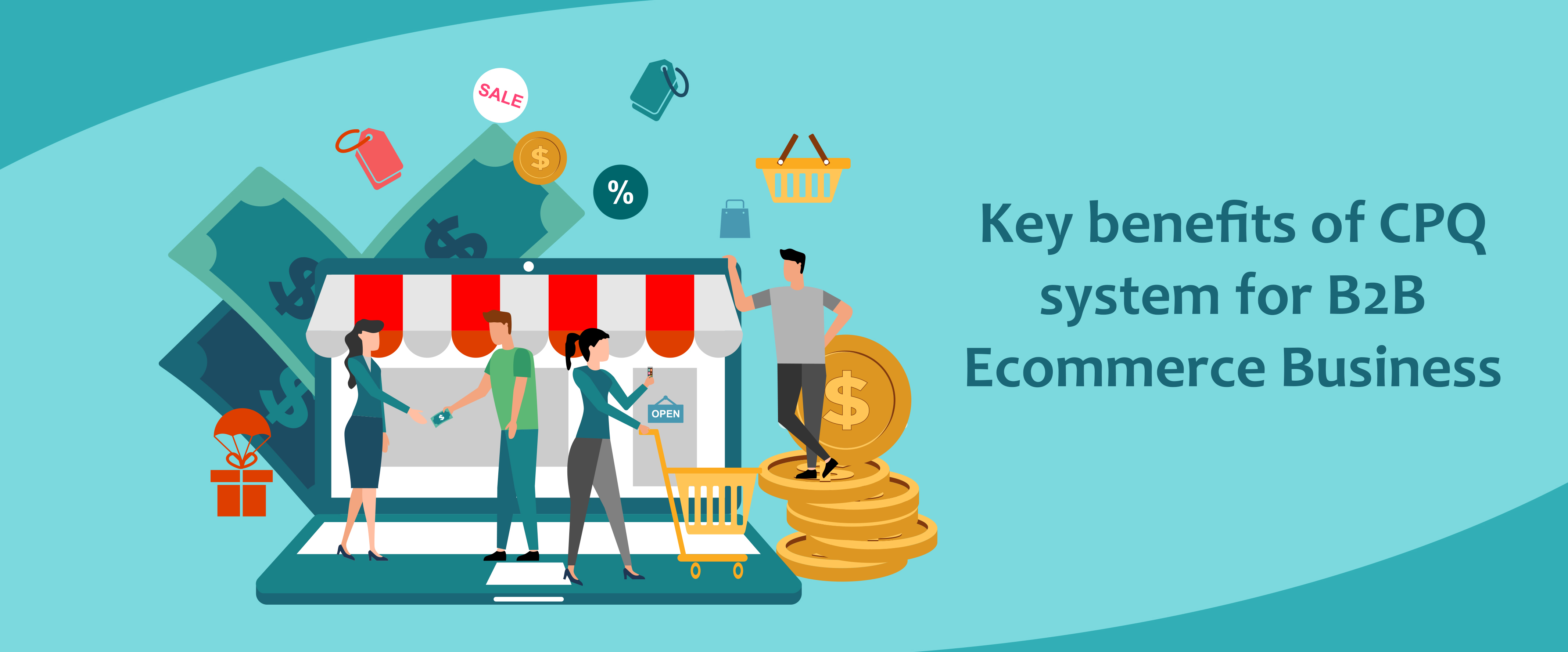 Key benefits of CPQ system for B2B Ecommerce Business