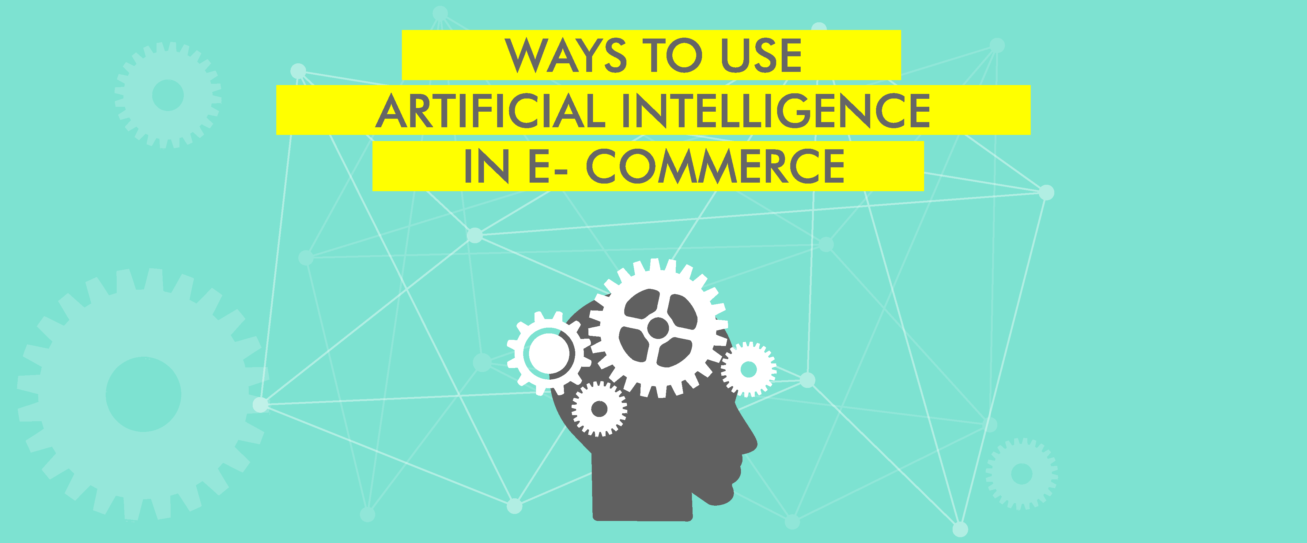 Ways to Use Artificial Intelligence in E-commerce