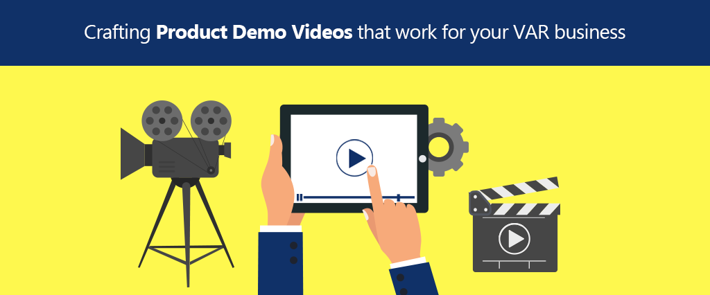 Crafting Product Demo Videos that work for your VAR business