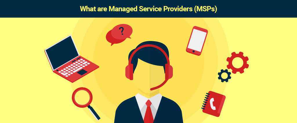 What are Managed Service Providers (MSPs) ? Definition, Meaning, Creation & Presentation