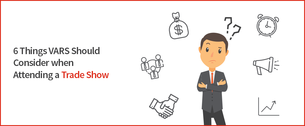 6 Things VARS Should Consider when Attending a Trade Show
