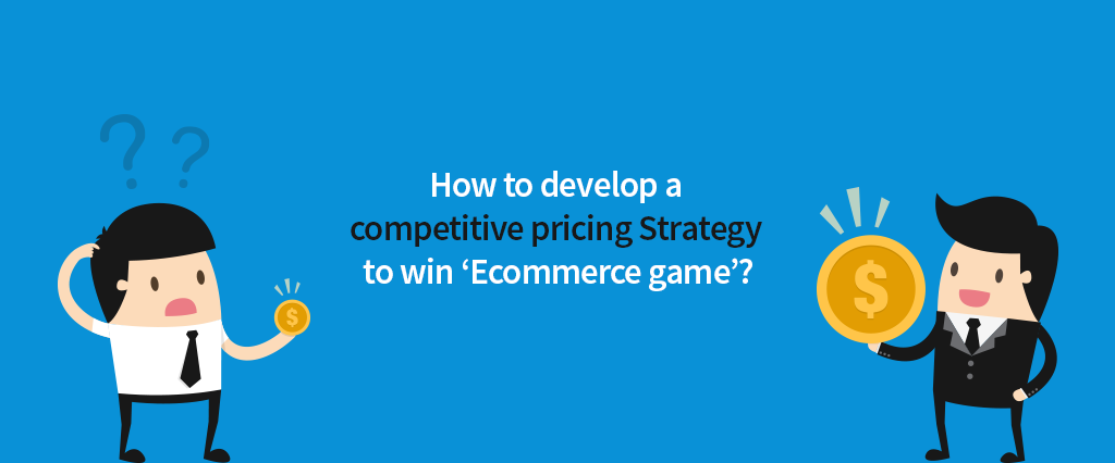 How to develop a competitive pricing Strategy to win 'Ecommerce game'?