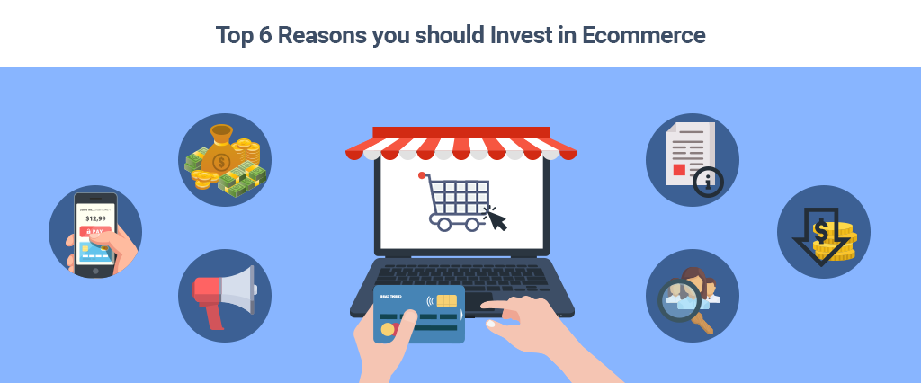 Top 6 Reasons you should Invest in Ecommerce