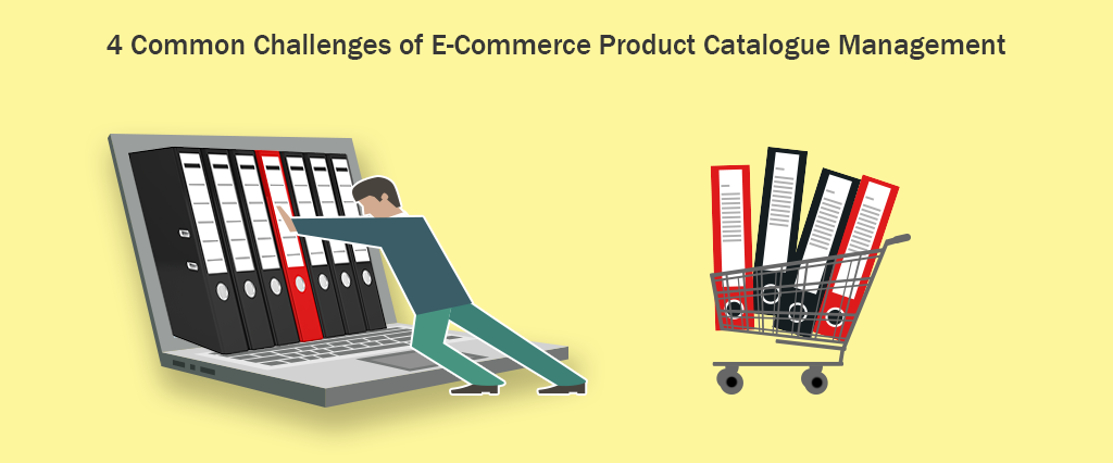 4 Common Challenges of E-Commerce Product Catalogue Management