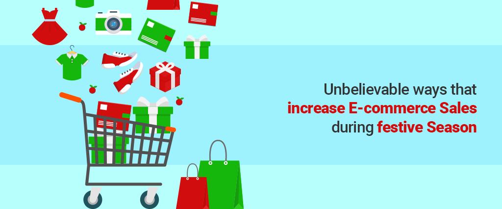 Unbelievable ways that increase E-commerce Sales during festive Season