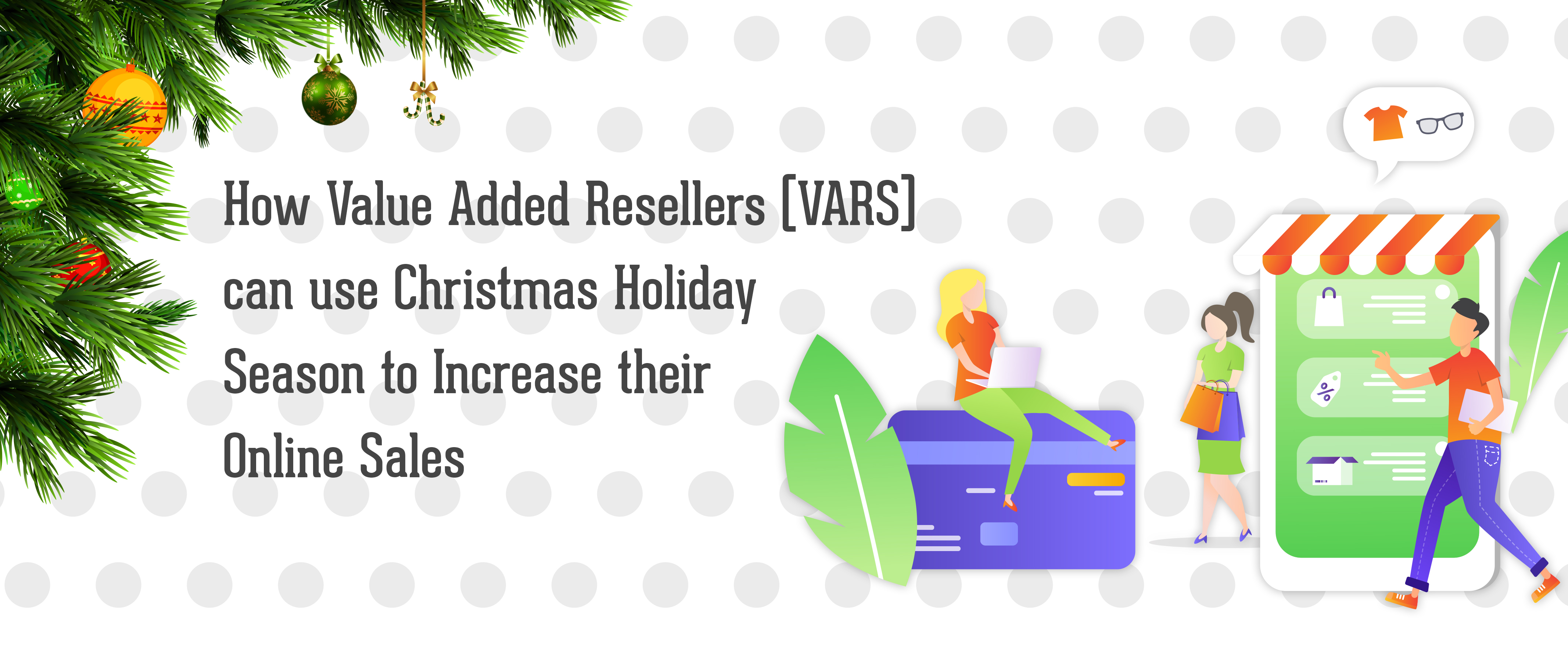 How Value Added Resellers (VARs) can use Christmas Holiday Season to Increase their Online Sales