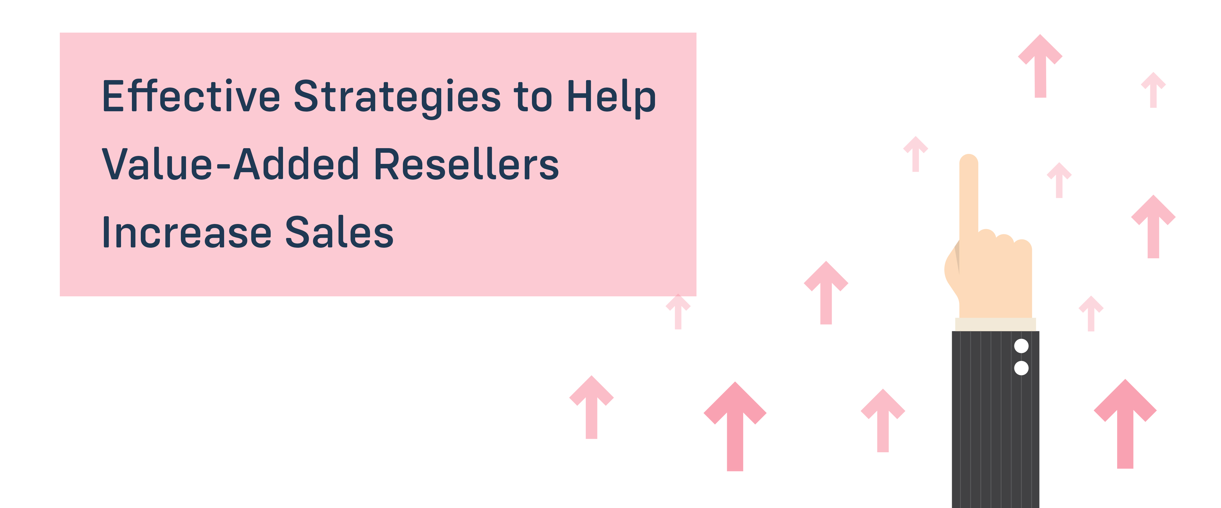 Effective Strategies to Help Value-Added Resellers Increase Sales