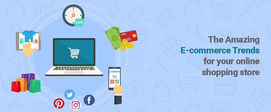 The Amazing E-commerce Trends for your online shopping store